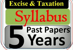 5 Years Past Papers & syllabus Excise & Taxation
