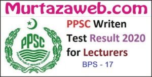 PPSC Written Result Announced Lecturer BPS 17 Latest PPSC Result November 2020