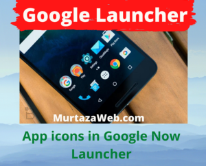 Google Launcher 2021  Here is All About Google Now Launcher