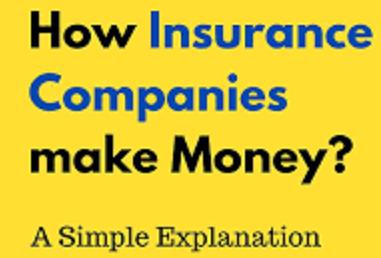 Insurance Explained - How Do Insurance Companies Make ...